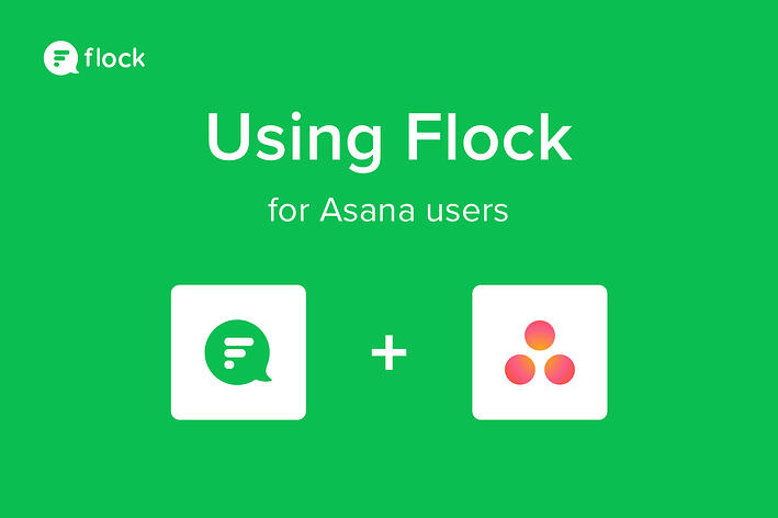 Asana, meet Flock: Integrate your boards with a team messenger for an easier workflow