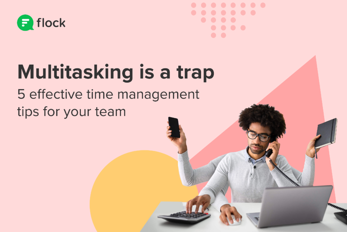 5 time management tips to help your team escape the multitasking trap
