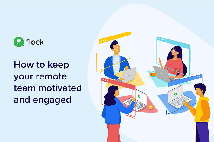 How to keep your remote team motivated andengaged